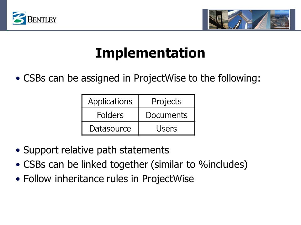 Implementation CSBs can be assigned in ProjectWise to the following: