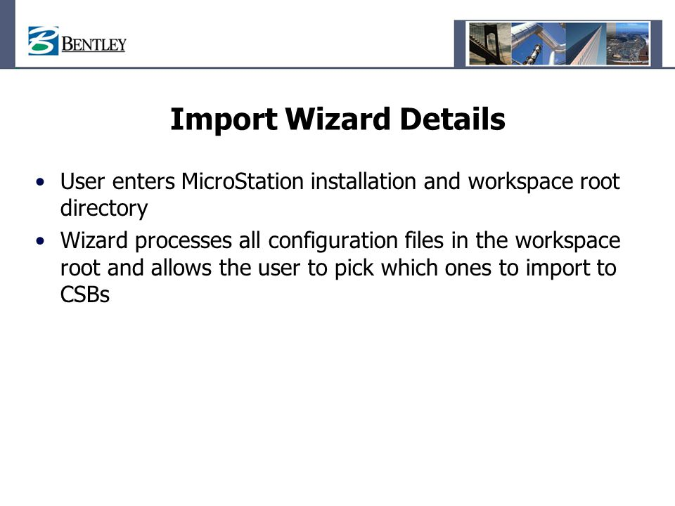 Import Wizard Details User enters MicroStation installation and workspace root directory.