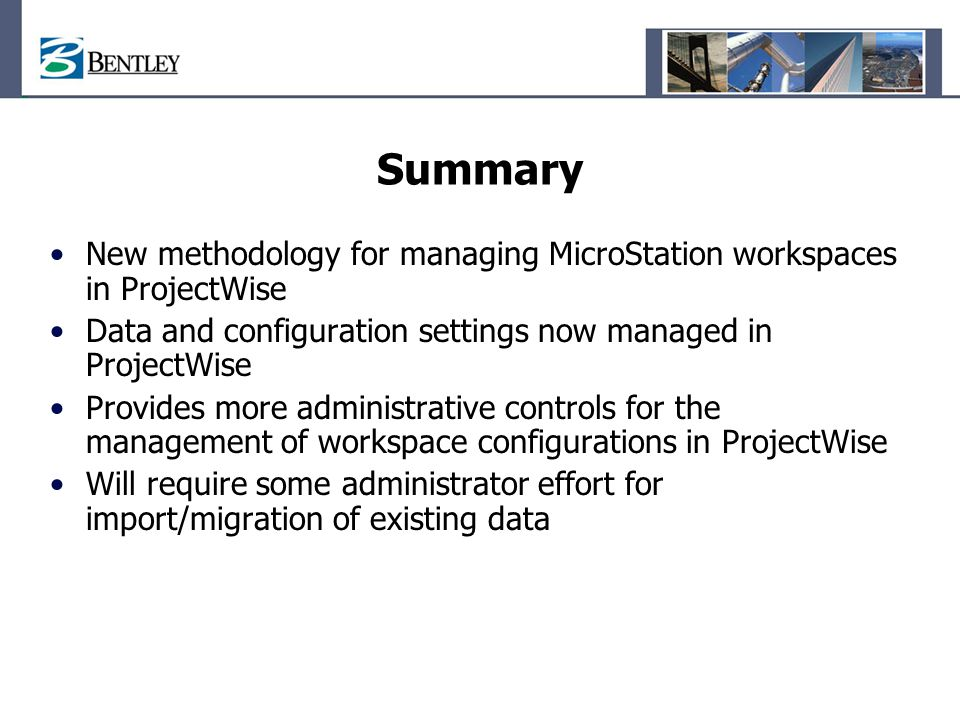Summary New methodology for managing MicroStation workspaces in ProjectWise. Data and configuration settings now managed in ProjectWise.