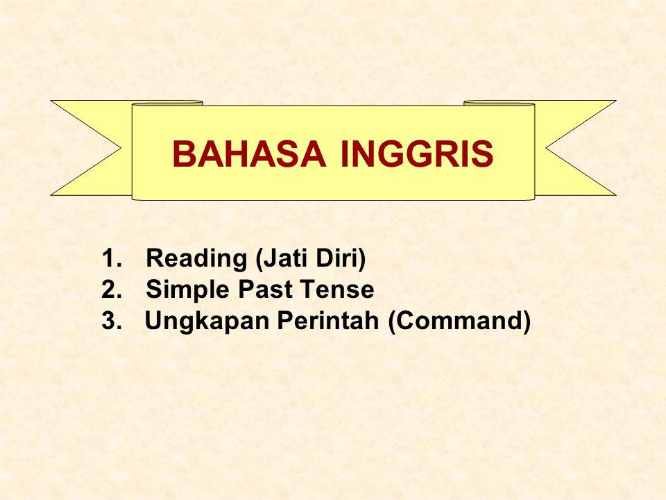 Reading (Jati Diri) Simple Past Tense 3. Ungkapan Perintah (Command)