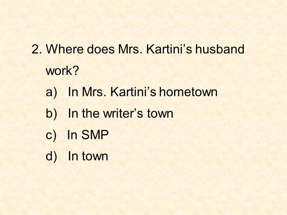2. Where does Mrs. Kartini's husband