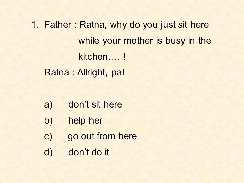 1. Father : Ratna, why do you just sit here