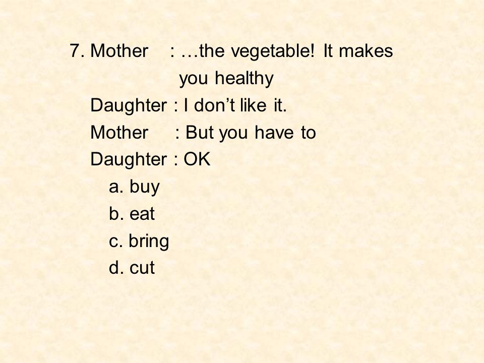 7. Mother : …the vegetable! It makes