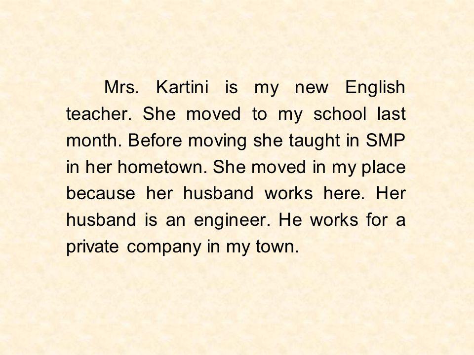 Mrs. Kartini is my new English teacher