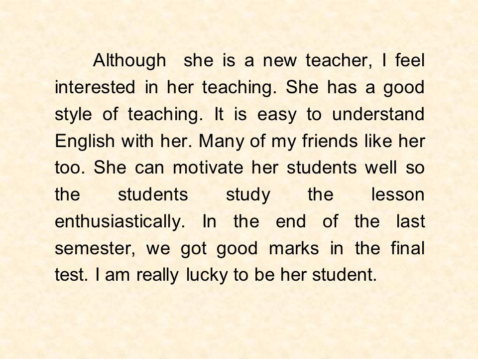 Although she is a new teacher, I feel interested in her teaching