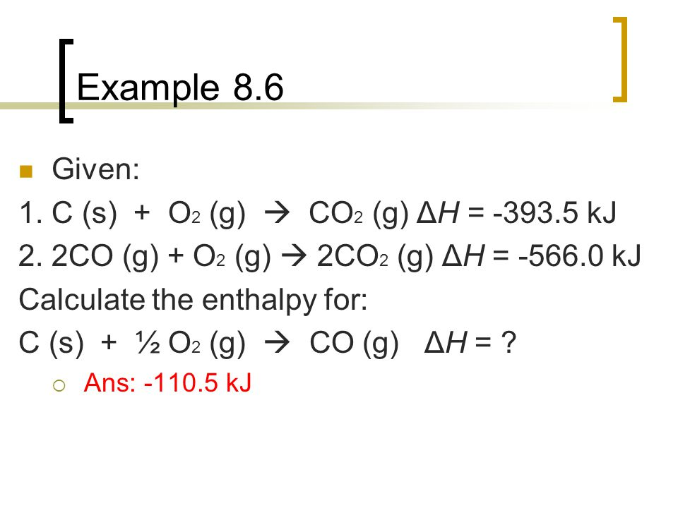 Example 8.6 Given: 1. C (s) + O2 (g)  CO2 (g) ΔH = -393.5 kJ