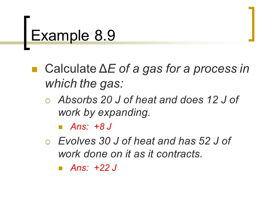 Example 8.9 Calculate ΔE of a gas for a process in which the gas:
