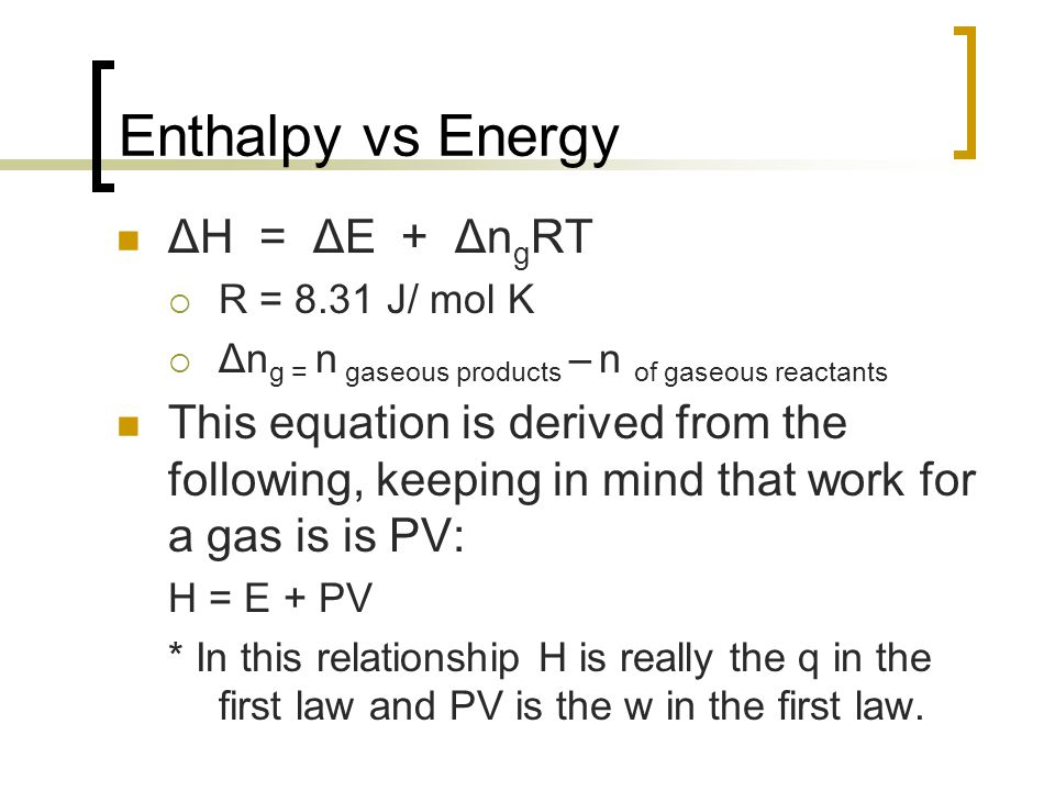 Enthalpy vs Energy ΔH = ΔE + ΔngRT