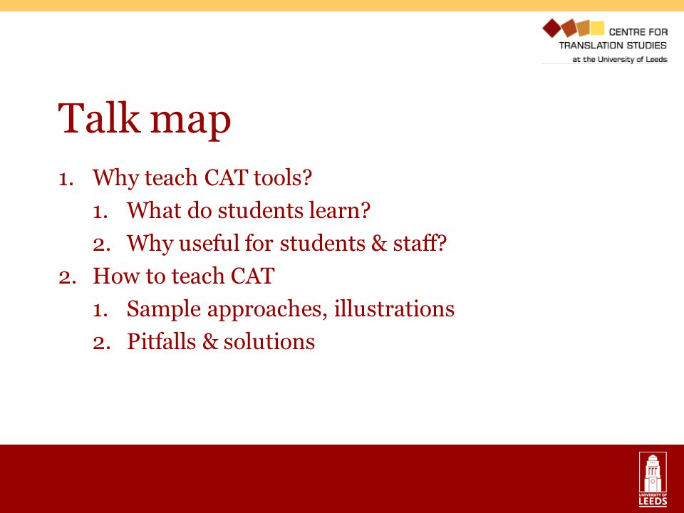 Talk map Why teach CAT tools What do students learn