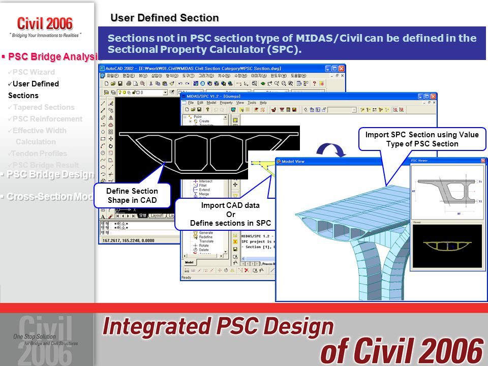 User Defined Section Sections not in PSC section type of MIDAS/Civil can be defined in the Sectional Property Calculator (SPC).