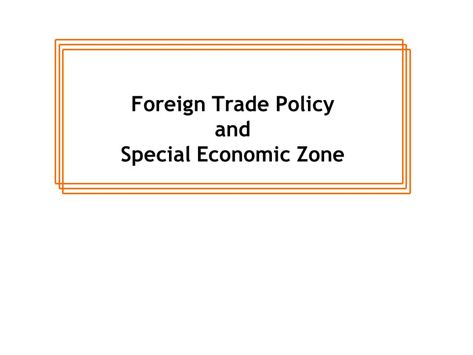 Foreign Trade Policy and Special Economic Zone