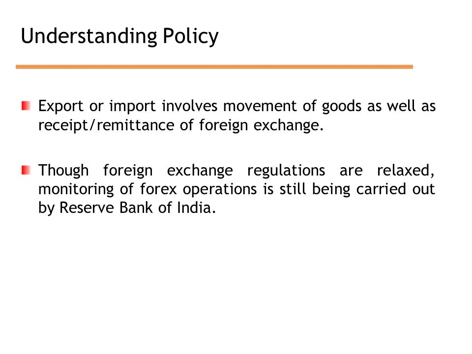 Understanding Policy Export or import involves movement of goods as well as receipt/remittance of foreign exchange.