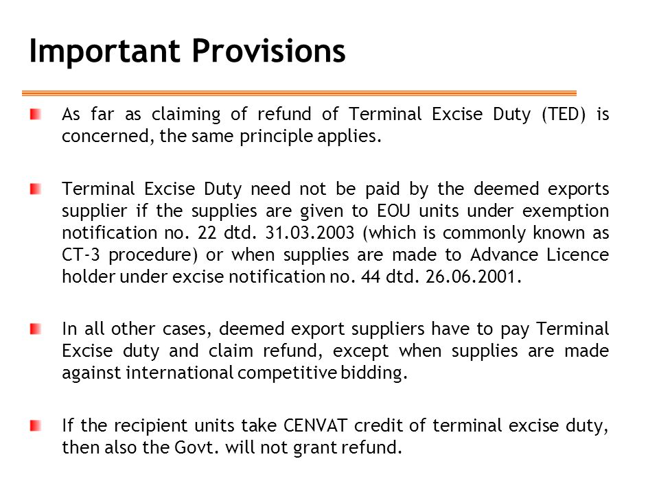 Important Provisions As far as claiming of refund of Terminal Excise Duty (TED) is concerned, the same principle applies.