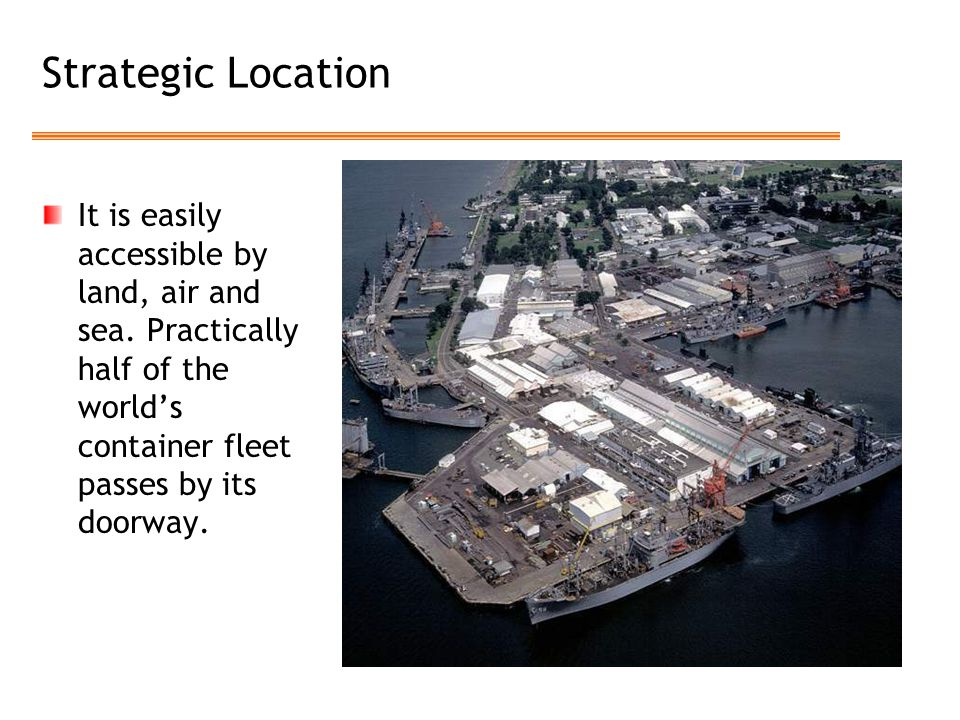 Strategic Location It is easily accessible by land, air and sea.