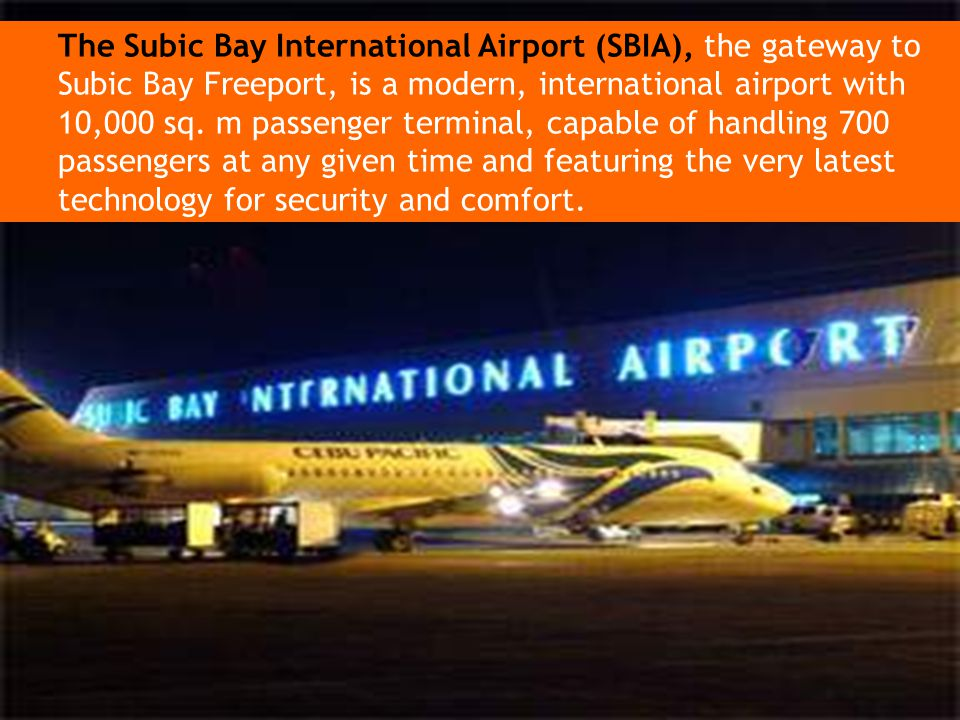 The Subic Bay International Airport (SBIA), the gateway to Subic Bay Freeport, is a modern, international airport with 10,000 sq.