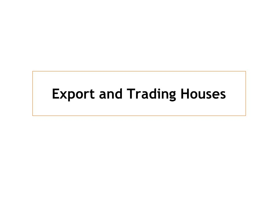 Export and Trading Houses