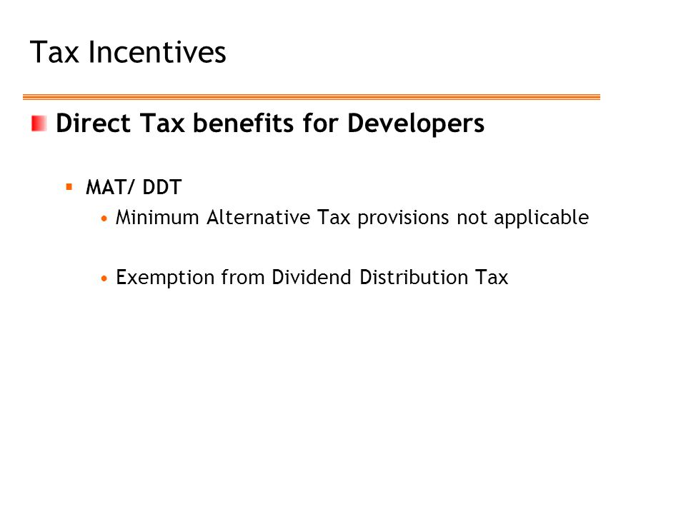 Tax Incentives Direct Tax benefits for Developers MAT/ DDT