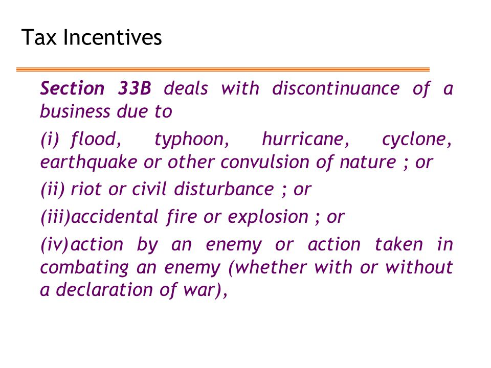 Tax Incentives Section 33B deals with discontinuance of a business due to.