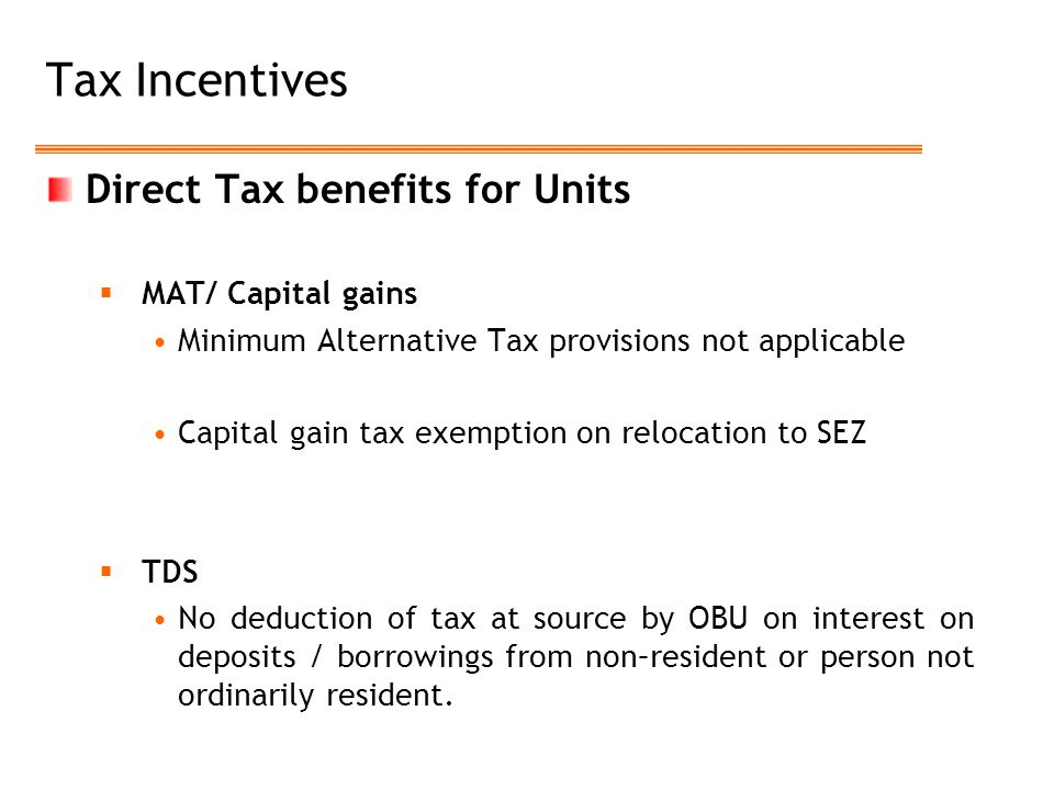 Tax Incentives Direct Tax benefits for Units MAT/ Capital gains