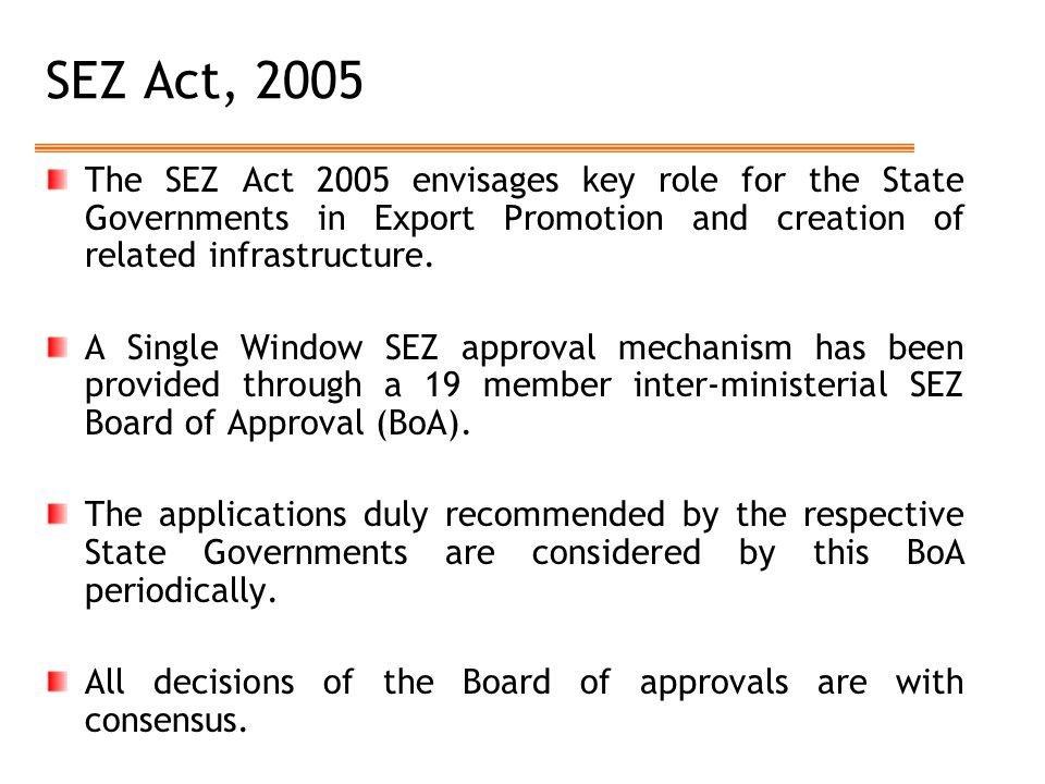 SEZ Act, 2005 The SEZ Act 2005 envisages key role for the State Governments in Export Promotion and creation of related infrastructure.