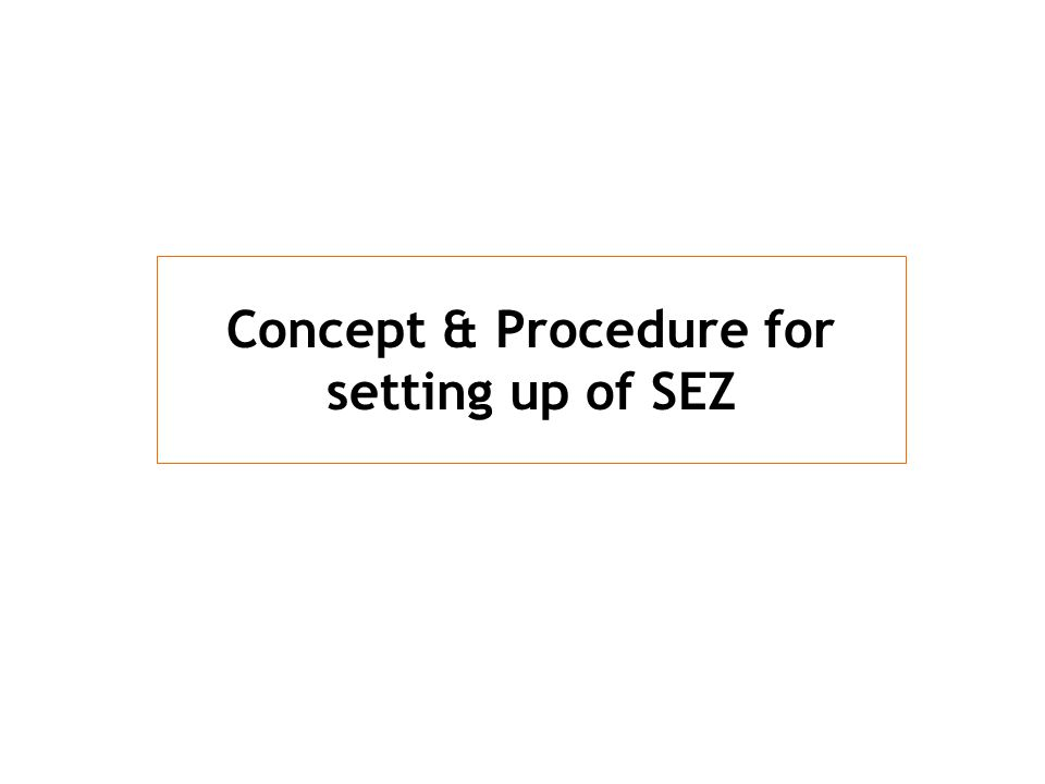 Concept & Procedure for setting up of SEZ