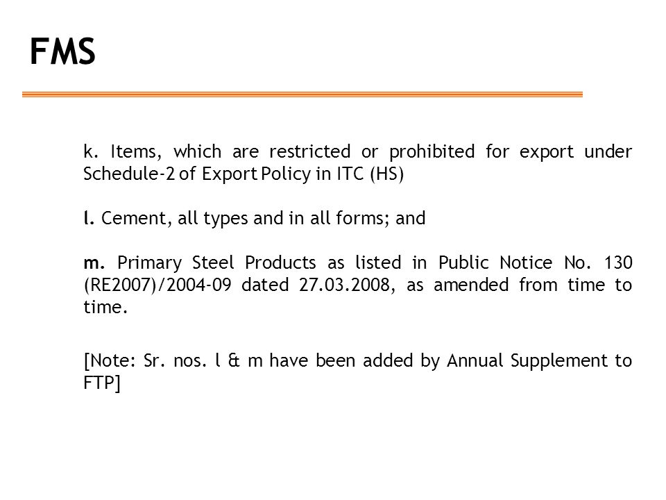 FMS k. Items, which are restricted or prohibited for export under Schedule-2 of Export Policy in ITC (HS)