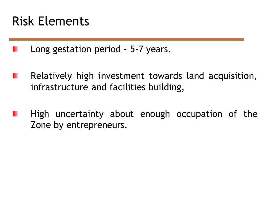 Risk Elements Long gestation period - 5-7 years.