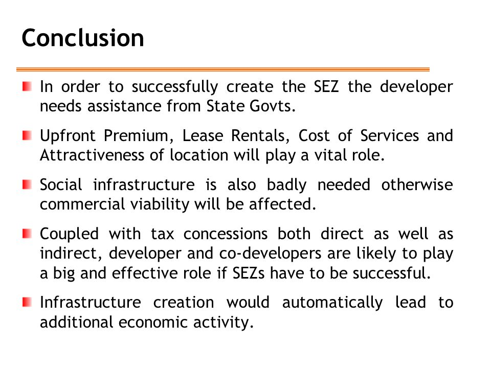 Conclusion In order to successfully create the SEZ the developer needs assistance from State Govts.