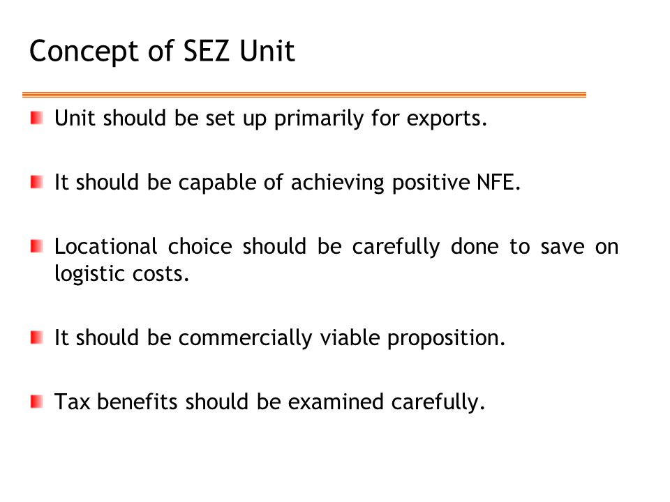 Concept of SEZ Unit Unit should be set up primarily for exports.