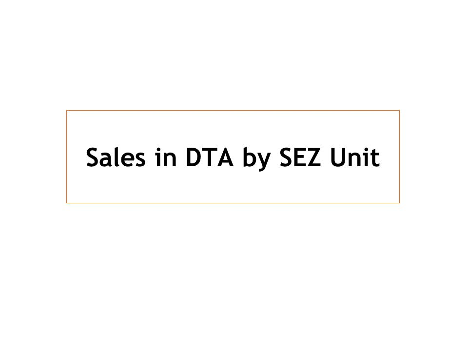 Sales in DTA by SEZ Unit