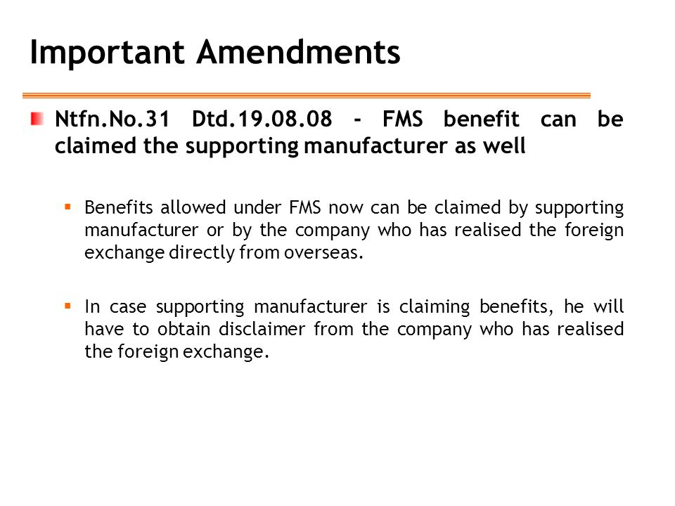 Important Amendments Ntfn.No.31 Dtd.19.08.08 - FMS benefit can be claimed the supporting manufacturer as well.