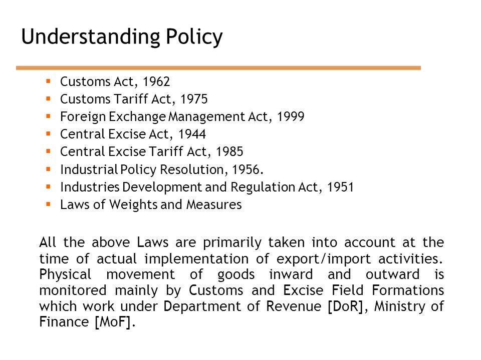 Understanding Policy Customs Act, 1962. Customs Tariff Act, 1975. Foreign Exchange Management Act, 1999.
