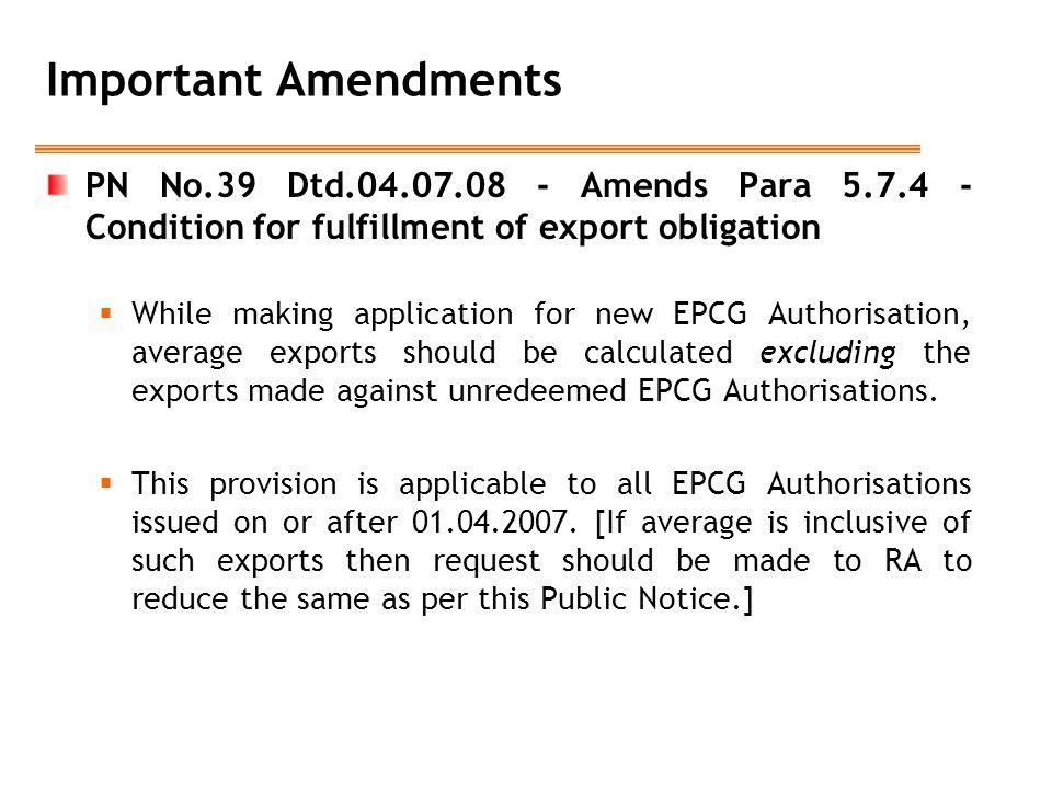 Important Amendments PN No.39 Dtd.04.07.08 - Amends Para 5.7.4 - Condition for fulfillment of export obligation.