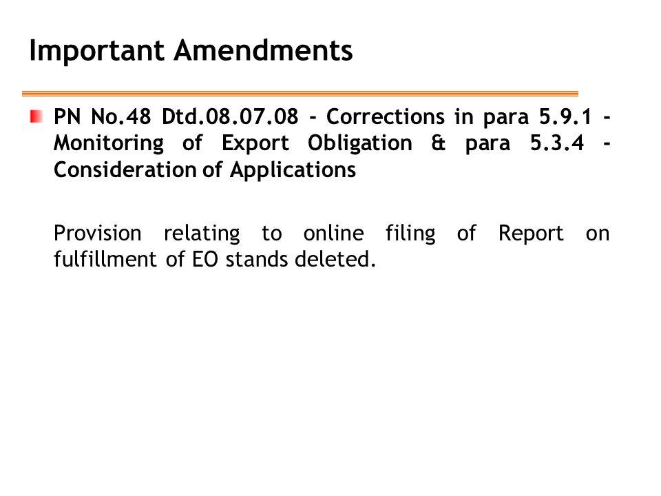 Important Amendments PN No.48 Dtd.08.07.08 - Corrections in para 5.9.1 - Monitoring of Export Obligation & para 5.3.4 - Consideration of Applications.