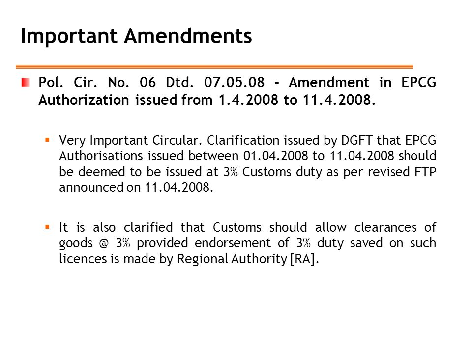 Important Amendments Pol. Cir. No. 06 Dtd. 07.05.08 - Amendment in EPCG Authorization issued from 1.4.2008 to 11.4.2008.
