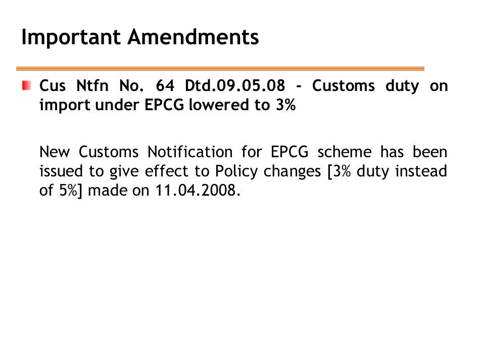 Important Amendments Cus Ntfn No. 64 Dtd.09.05.08 - Customs duty on import under EPCG lowered to 3%