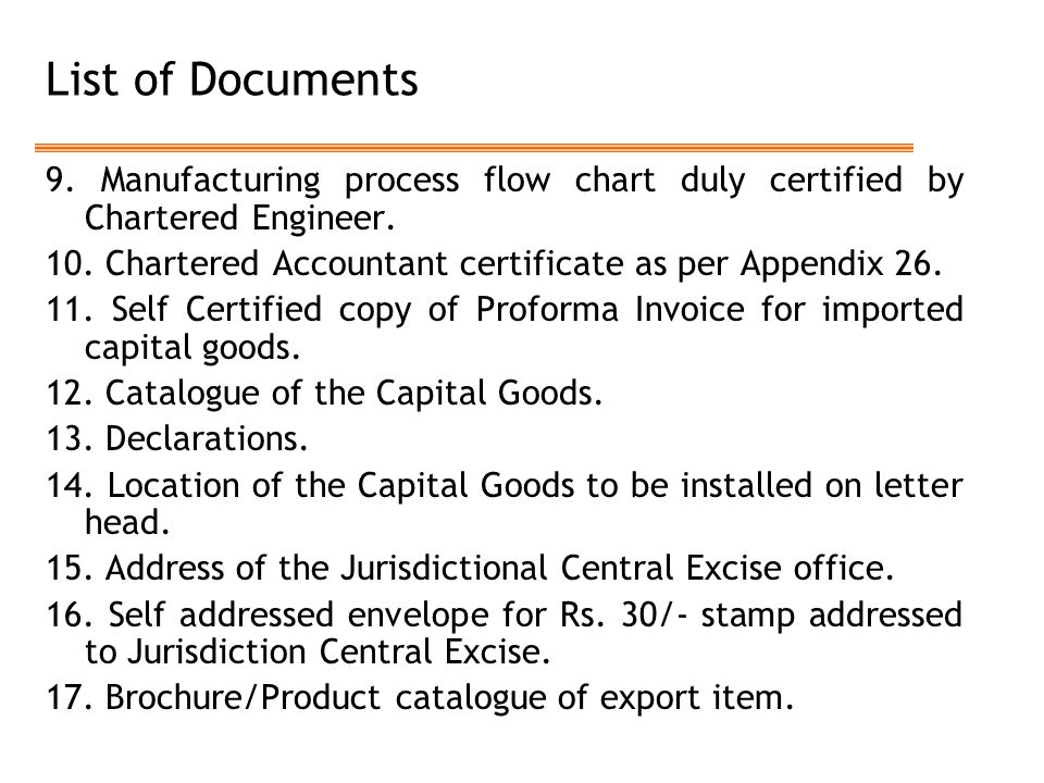 List of Documents 9. Manufacturing process flow chart duly certified by Chartered Engineer. 10. Chartered Accountant certificate as per Appendix 26.