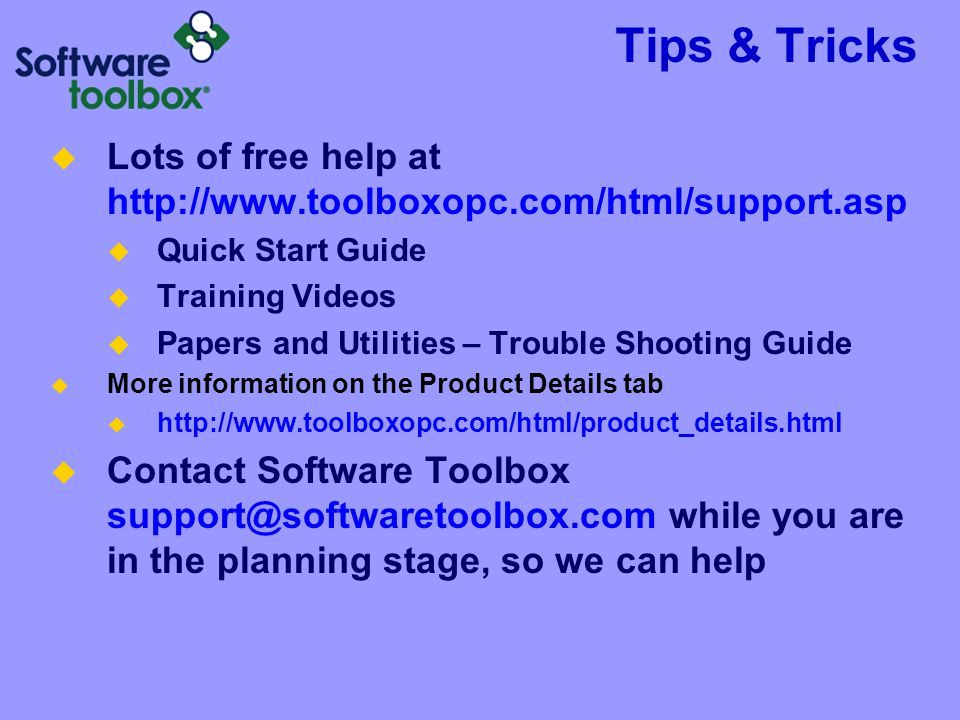 Tips & Tricks Lots of free help at http://www.toolboxopc.com/html/support.asp. Quick Start Guide. Training Videos.