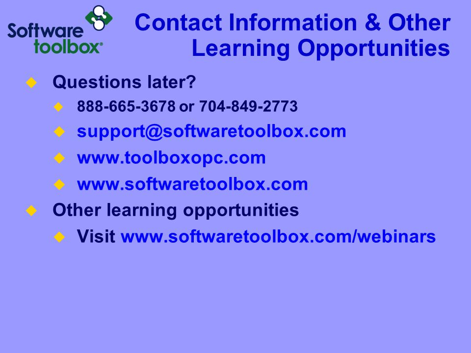 Contact Information & Other Learning Opportunities Questions later 888-665-3678 or 704-849-2773. support@softwaretoolbox.com.