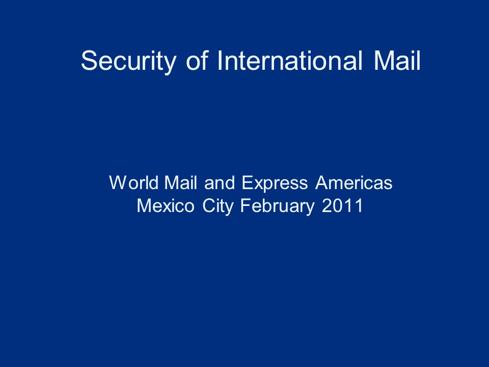 Security of International Mail World Mail and Express Americas Mexico City February 2011
