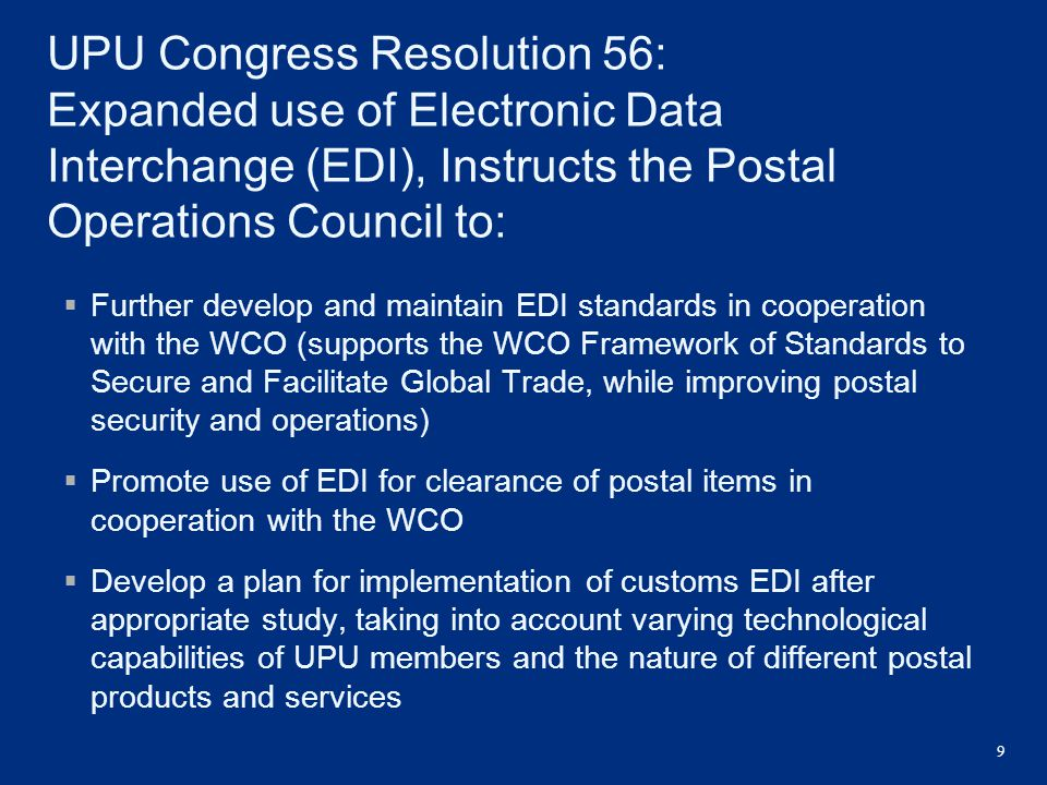 UPU Congress Resolution 56: Expanded use of Electronic Data Interchange (EDI), Instructs the Postal Operations Council to: