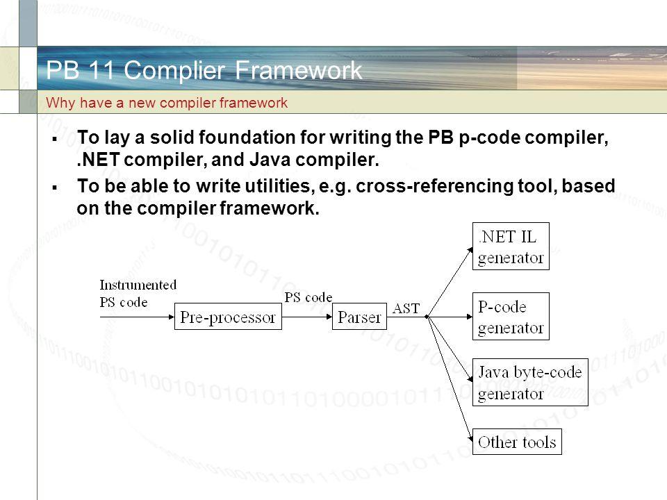 PB 11 Complier Framework Why have a new compiler framework.