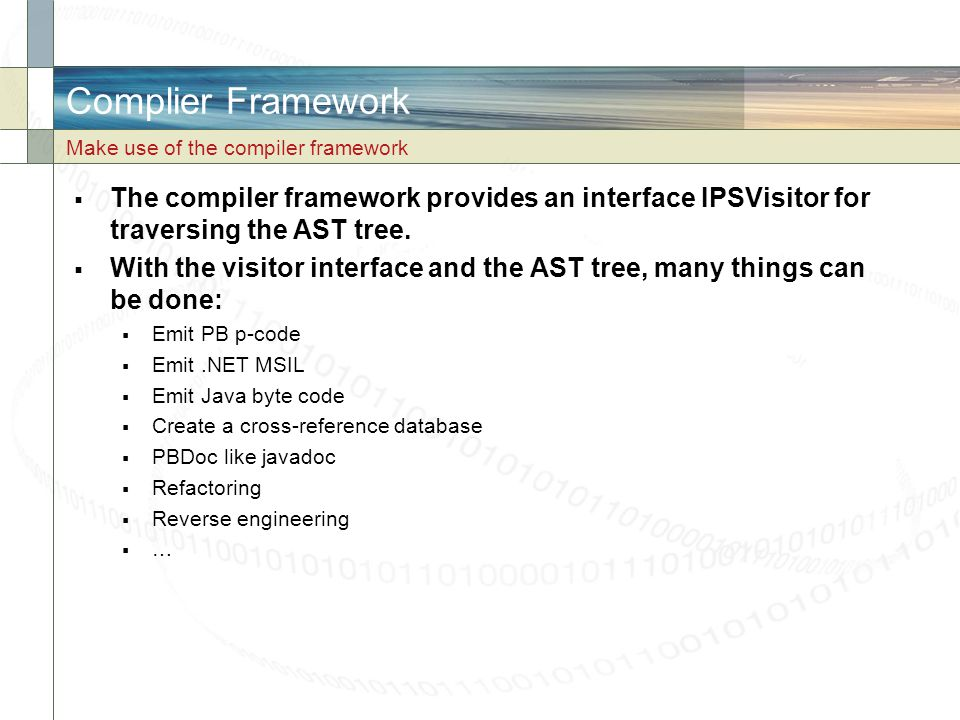 Complier Framework Make use of the compiler framework. The compiler framework provides an interface IPSVisitor for traversing the AST tree.