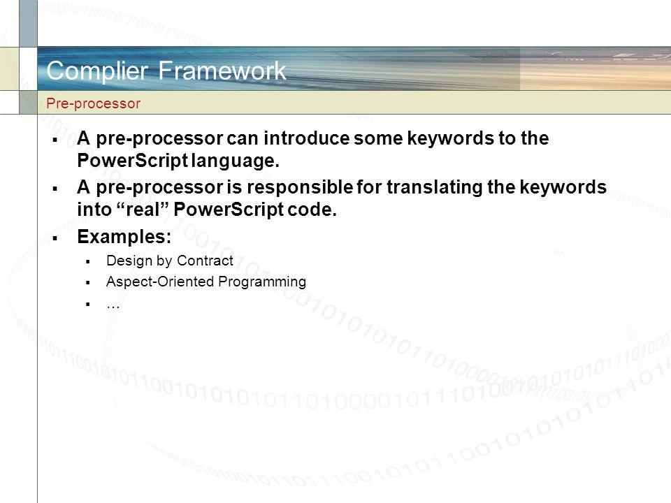 Complier Framework Pre-processor. A pre-processor can introduce some keywords to the PowerScript language.