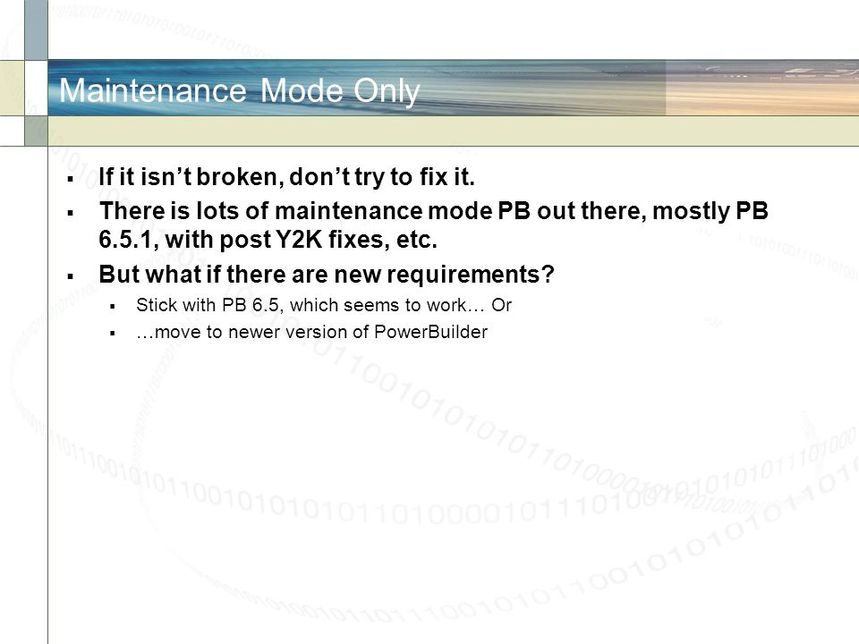 Maintenance Mode Only If it isn't broken, don't try to fix it.