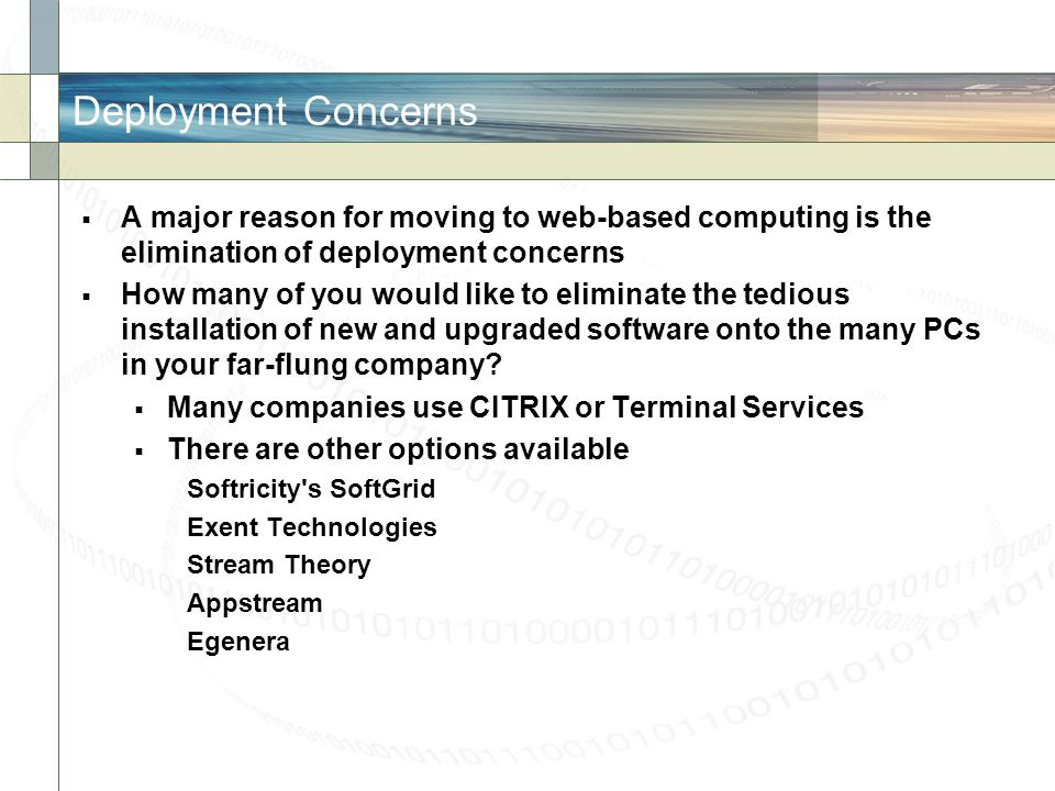 Deployment Concerns A major reason for moving to web-based computing is the elimination of deployment concerns.