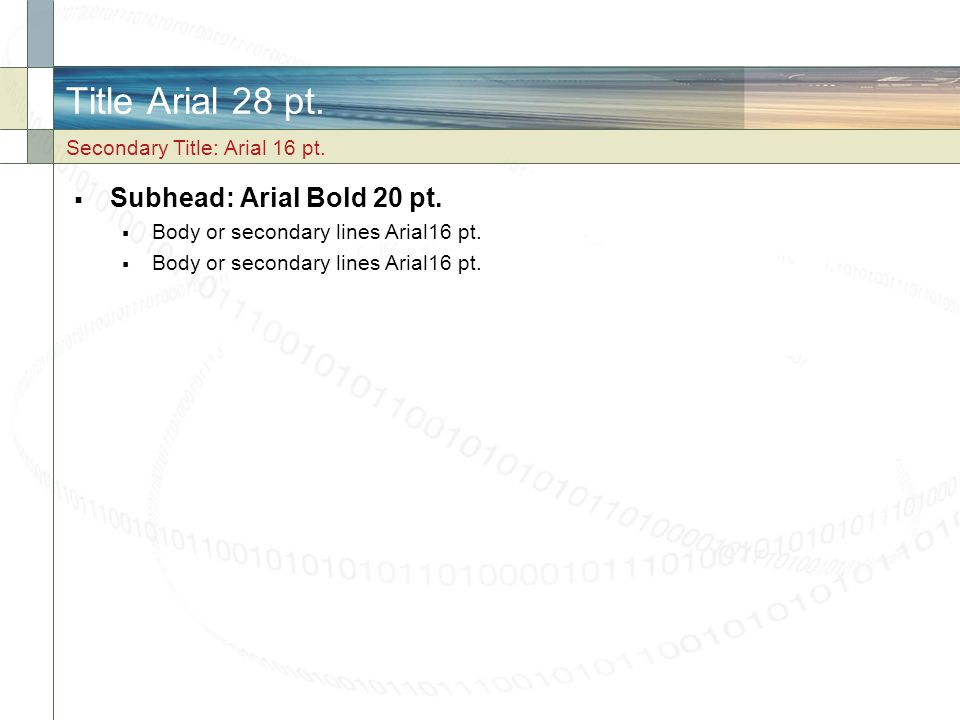 Title Arial 28 pt. Subhead: Arial Bold 20 pt.