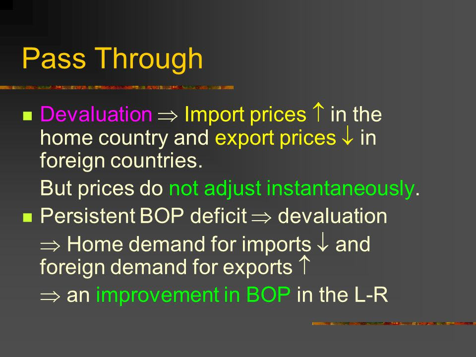 Pass Through Devaluation  Import prices  in the home country and export prices  in foreign countries.