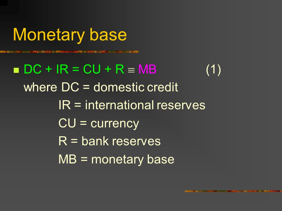 Monetary base DC + IR = CU + R  MB (1) where DC = domestic credit