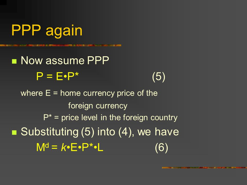 PPP again Now assume PPP P = E•P* (5)